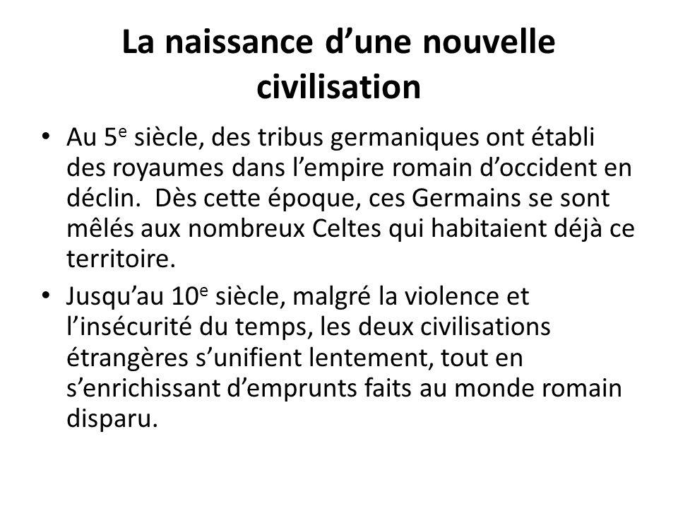 La naissance dune nouvelle civilisation Au 5 e siècle, des tribus germaniques ont établi des royaumes dans lempire romain doccident en déclin. Dès cet