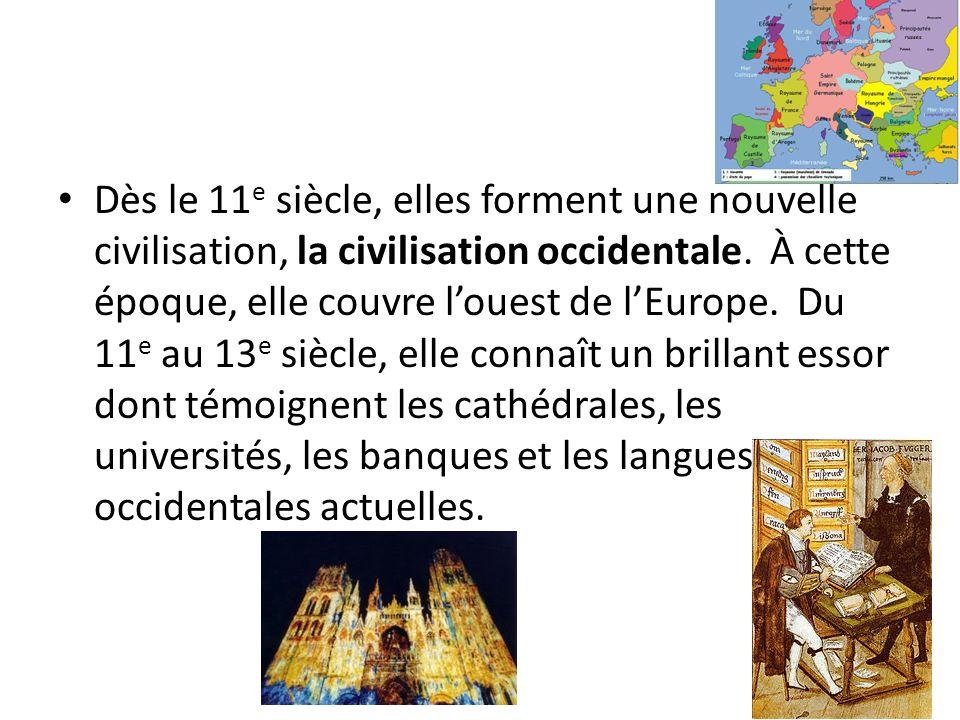 Dès le 11 e siècle, elles forment une nouvelle civilisation, la civilisation occidentale. À cette époque, elle couvre louest de lEurope. Du 11 e au 13