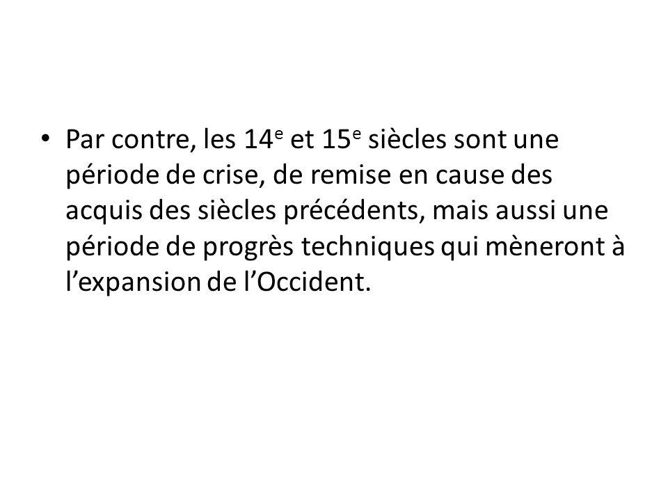 Par contre, les 14 e et 15 e siècles sont une période de crise, de remise en cause des acquis des siècles précédents, mais aussi une période de progrè