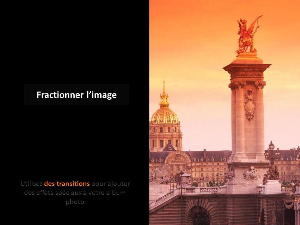 Fractionner limage Utilisez des transitions pour ajouter des effets spéciaux à votre album photo
