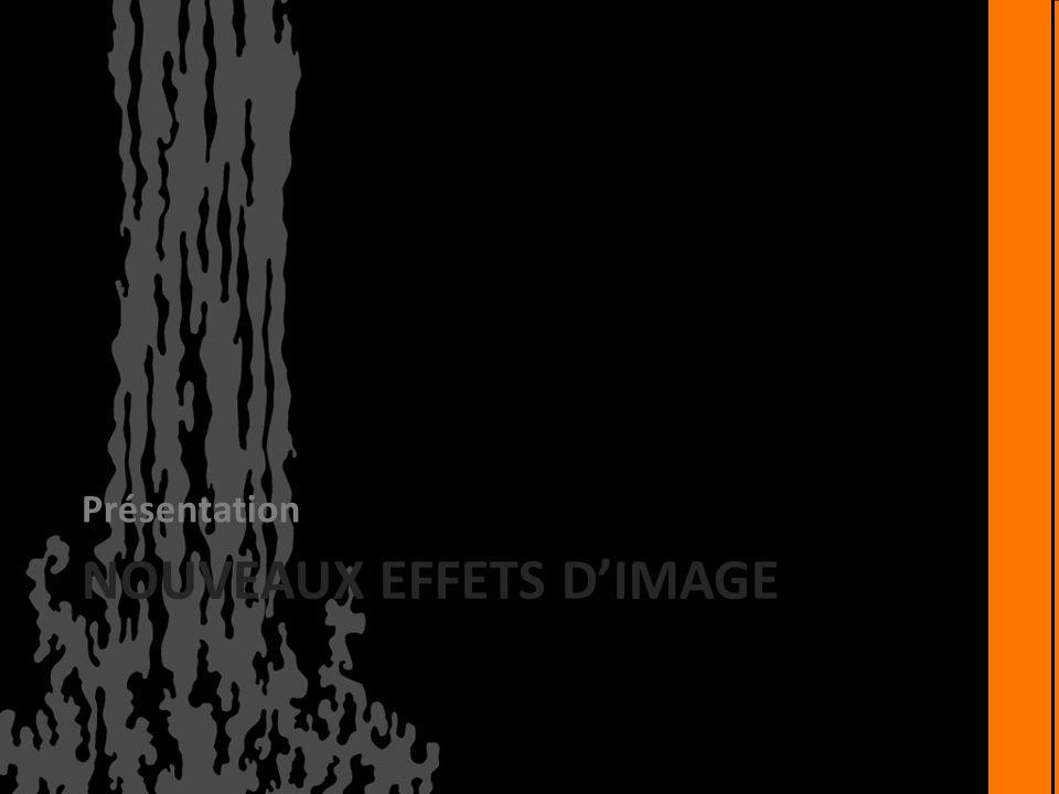 NOUVEAUX EFFETS DIMAGE Présentation