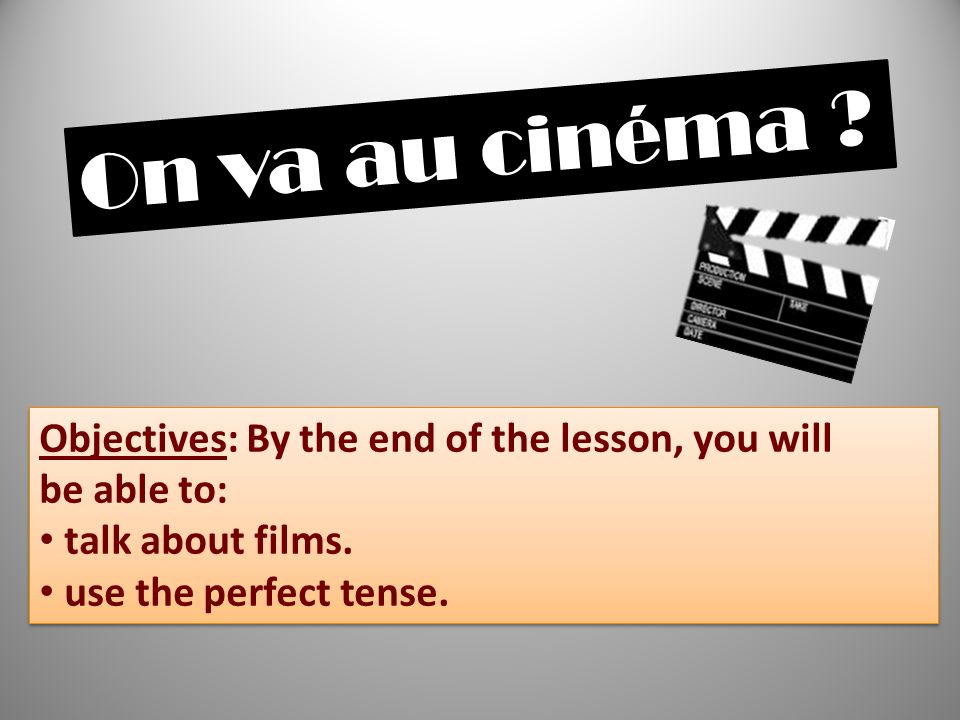 Objectives: By the end of the lesson, you will be able to: talk about films. use the perfect tense. Objectives: By the end of the lesson, you will be
