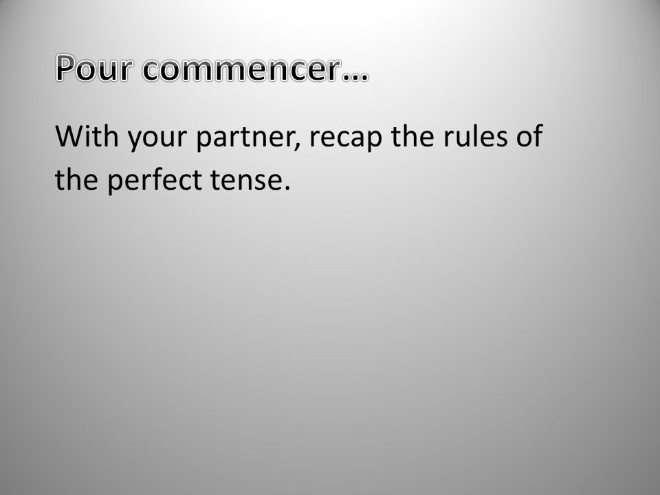 With your partner, recap the rules of the perfect tense.