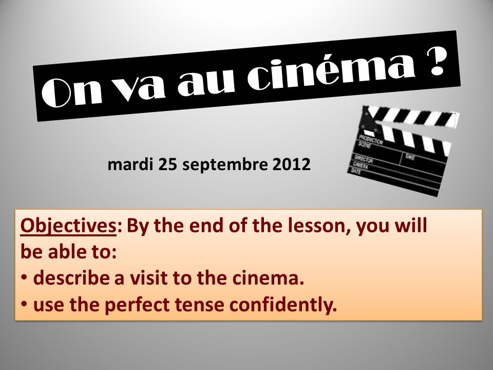 Objectives: By the end of the lesson, you will be able to: describe a visit to the cinema.