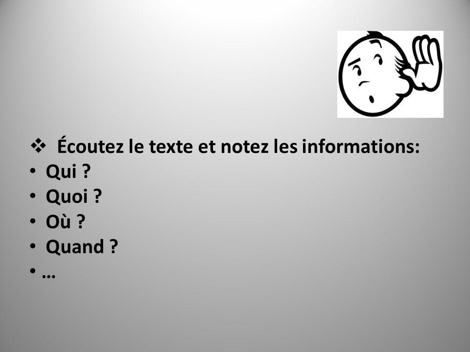 Écoutez le texte et notez les informations: Qui ? Quoi ? Où ? Quand ? …