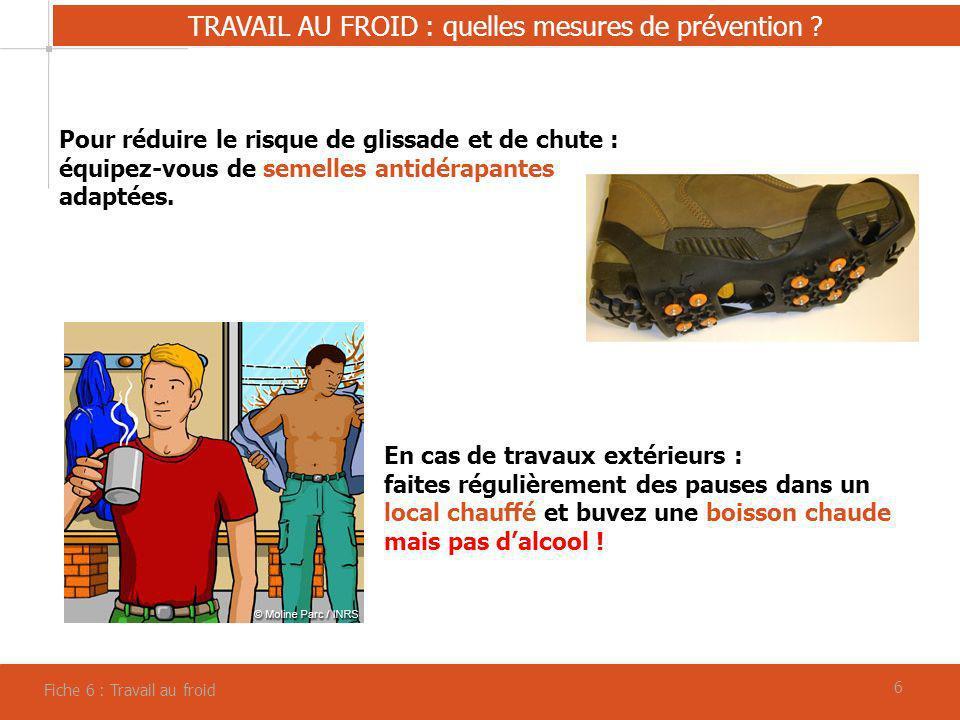 66 TRAVAIL AU FROID : quelles mesures de prévention ? Fiche 6 : Travail au froid Pour réduire le risque de glissade et de chute : équipez-vous de seme