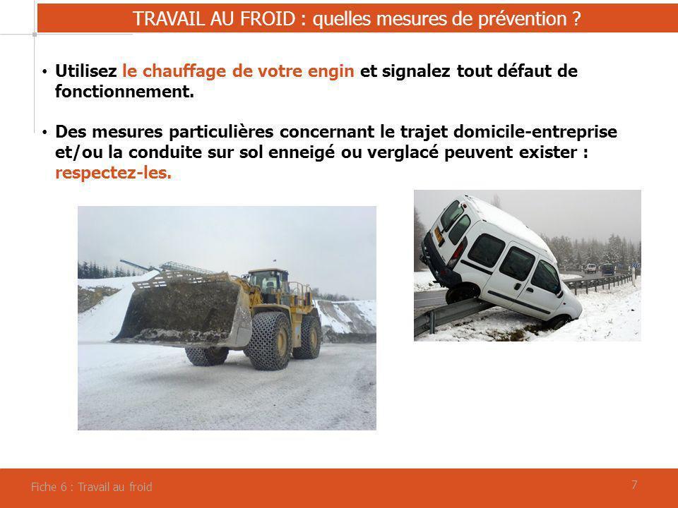 77 TRAVAIL AU FROID : quelles mesures de prévention ? Fiche 6 : Travail au froid Utilisez le chauffage de votre engin et signalez tout défaut de fonct