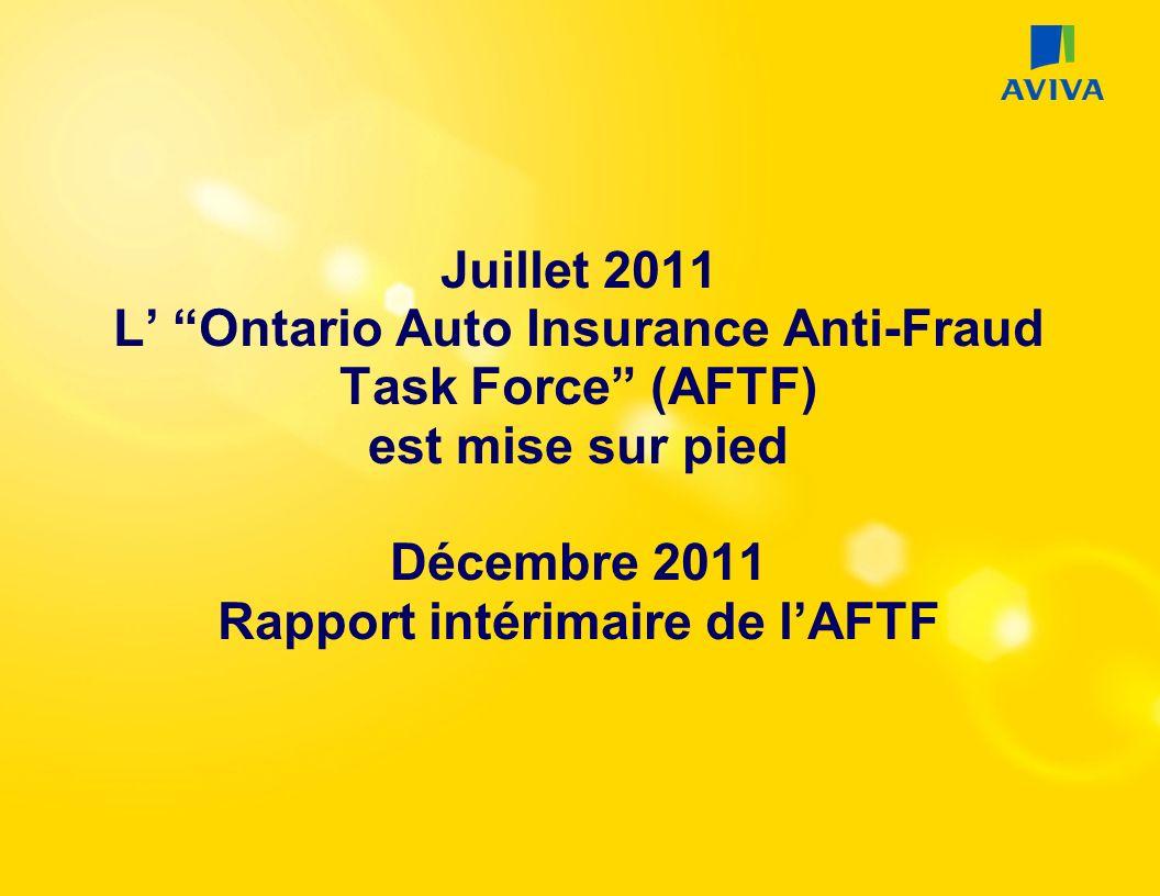 Juillet 2011 L Ontario Auto Insurance Anti-Fraud Task Force (AFTF) est mise sur pied Décembre 2011 Rapport intérimaire de lAFTF