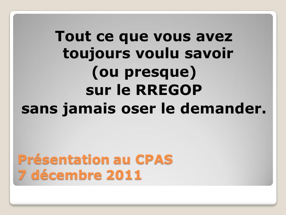 Présentation au CPAS 7 décembre 2011 Tout ce que vous avez toujours voulu savoir (ou presque) sur le RREGOP sans jamais oser le demander.