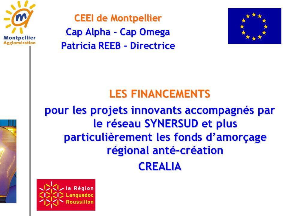 CEEI de Montpellier Cap Alpha – Cap Omega Patricia REEB - Directrice LES FINANCEMENTS pour les projets innovants accompagnés par le réseau SYNERSUD et plus particulièrement les fonds damorçage régional anté-création CREALIA