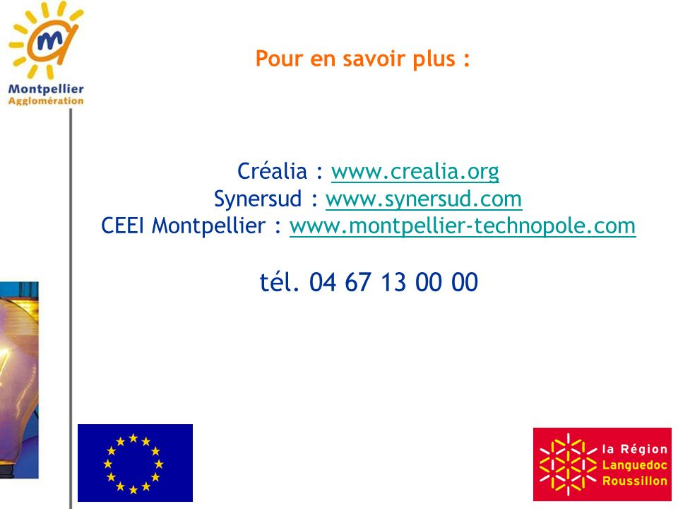 Créalia : www.crealia.org Synersud : www.synersud.com CEEI Montpellier : www.montpellier-technopole.com tél. 04 67 13 00 00www.crealia.orgwww.synersud