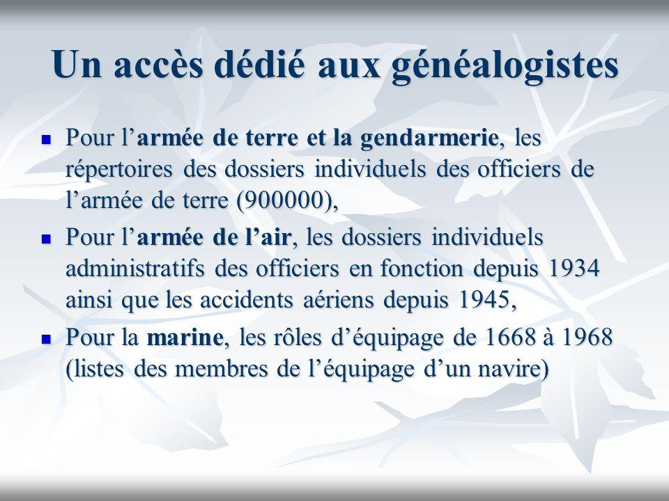 Un accès dédié aux généalogistes Pour larmée de terre et la gendarmerie, les répertoires des dossiers individuels des officiers de larmée de terre (90