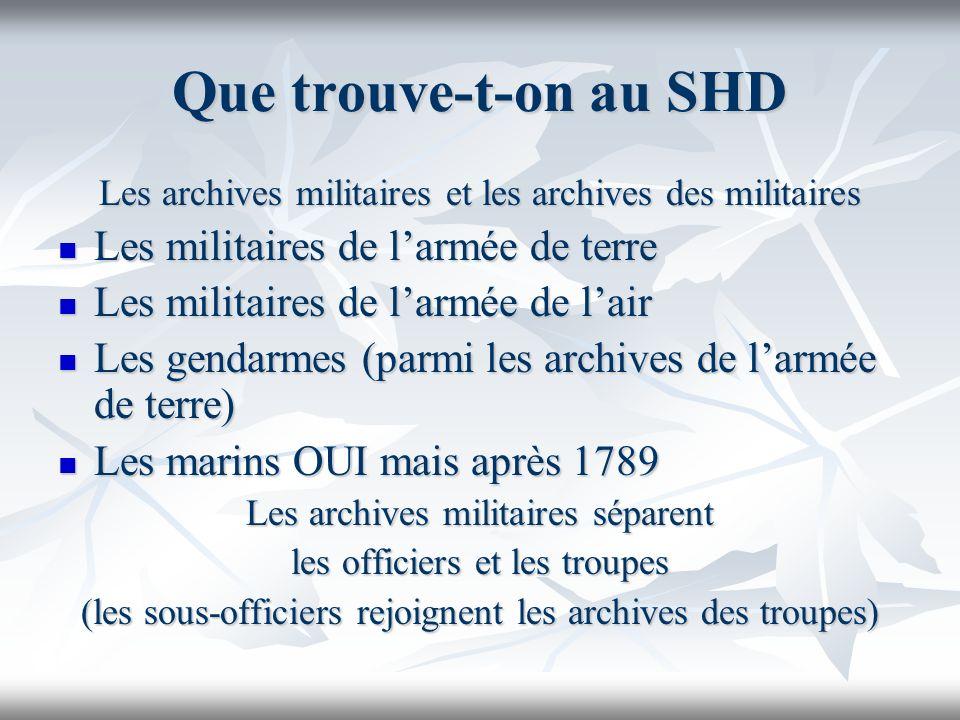 Que trouve-t-on au SHD Les archives militaires et les archives des militaires Les militaires de larmée de terre Les militaires de larmée de terre Les