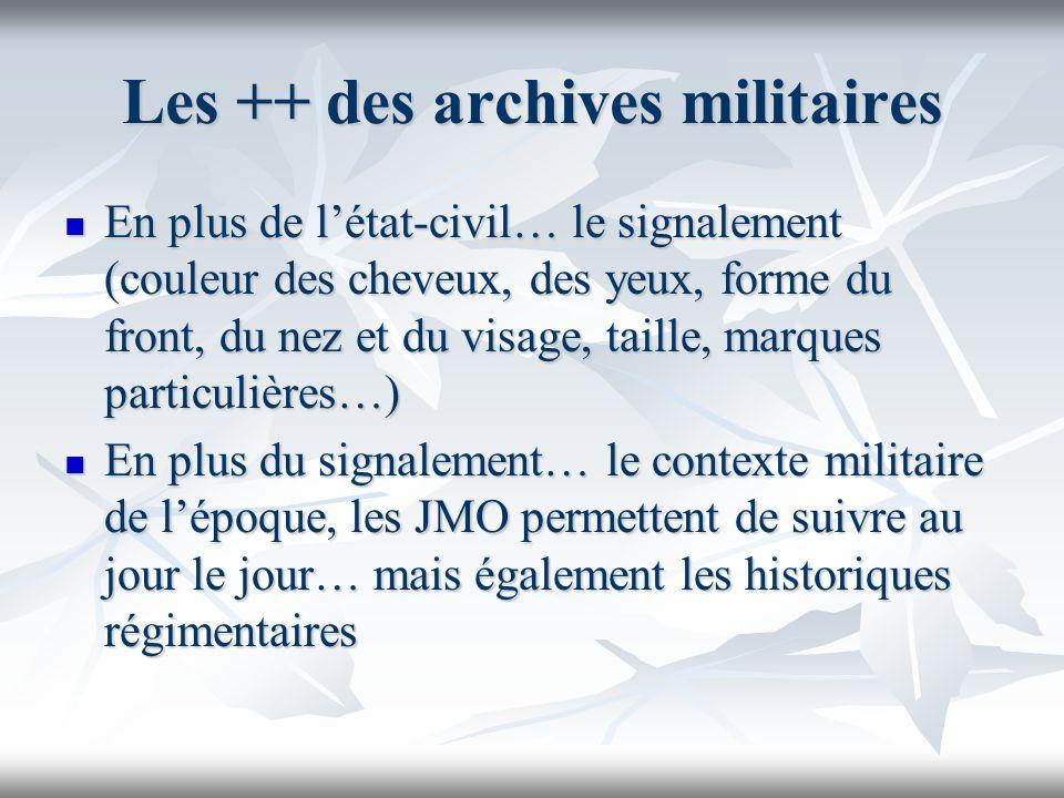 Les ++ des archives militaires En plus de létat-civil… le signalement (couleur des cheveux, des yeux, forme du front, du nez et du visage, taille, mar