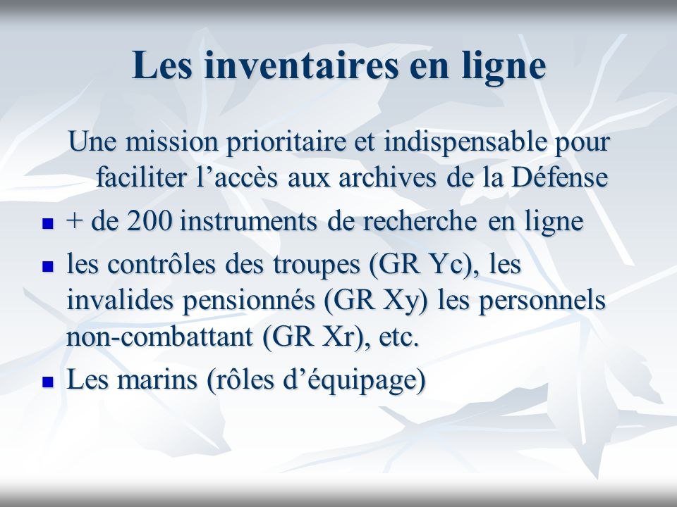 Les inventaires en ligne Une mission prioritaire et indispensable pour faciliter laccès aux archives de la Défense + de 200 instruments de recherche e