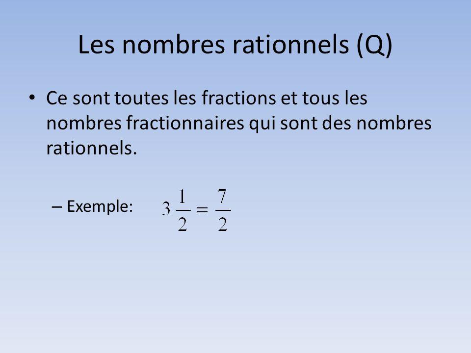 Les nombres rationnels (Q) Ce sont toutes les fractions et tous les nombres fractionnaires qui sont des nombres rationnels. – Exemple: