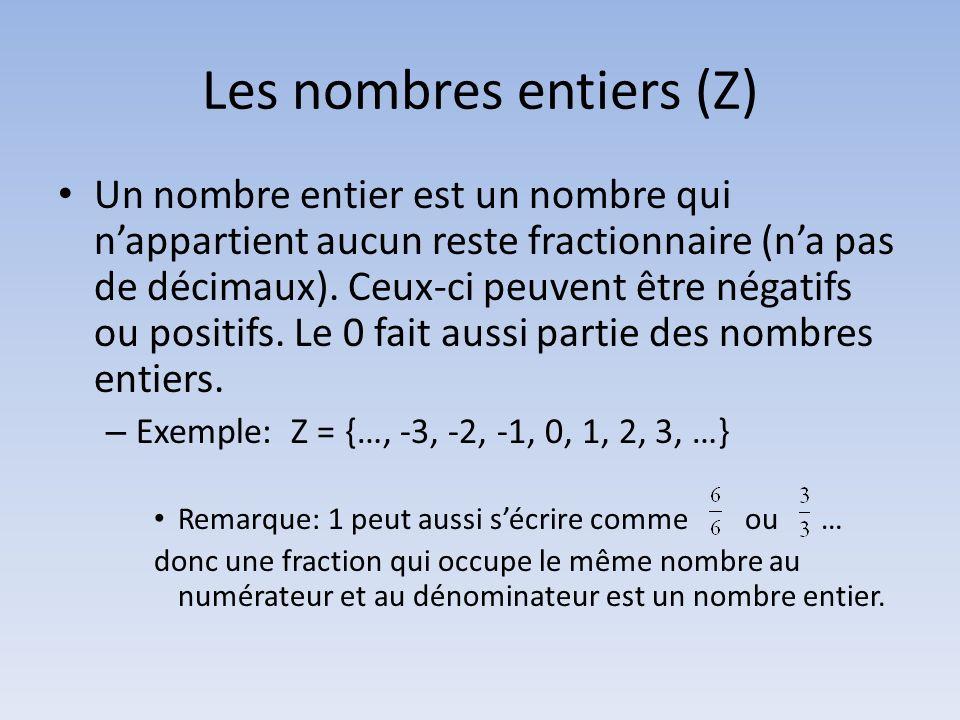 Les nombres entiers (Z) Un nombre entier est un nombre qui nappartient aucun reste fractionnaire (na pas de décimaux). Ceux-ci peuvent être négatifs o