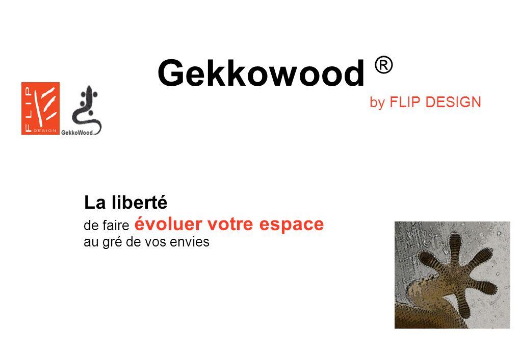 Gekkowood ® by FLIP DESIGN La liberté de faire évoluer votre espace au gré de vos envies