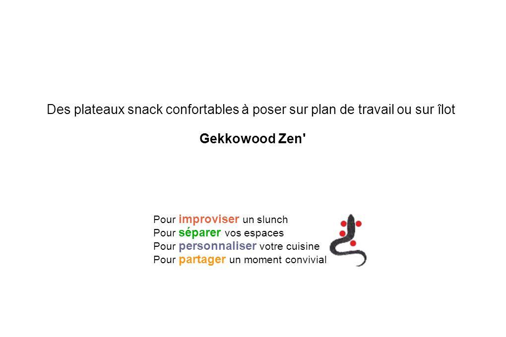 Des plateaux snack confortables à poser sur plan de travail ou sur îlot Gekkowood Zen' Pour improviser un slunch Pour séparer vos espaces Pour personn