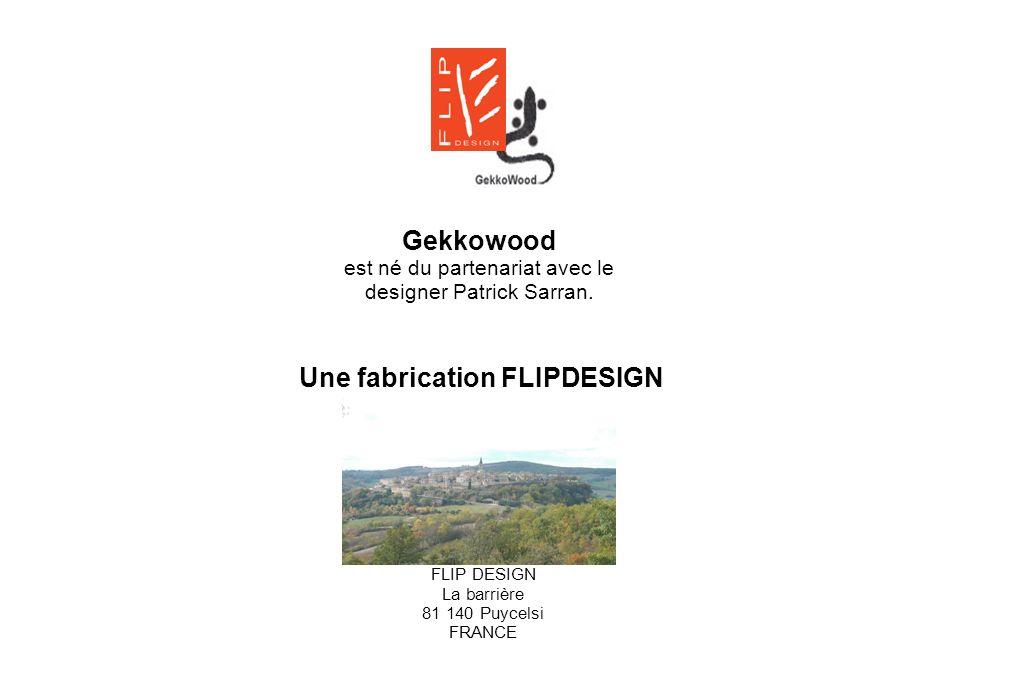Gekkowood est né du partenariat avec le designer Patrick Sarran. Une fabrication FLIPDESIGN FLIP DESIGN La barrière 81 140 Puycelsi FRANCE