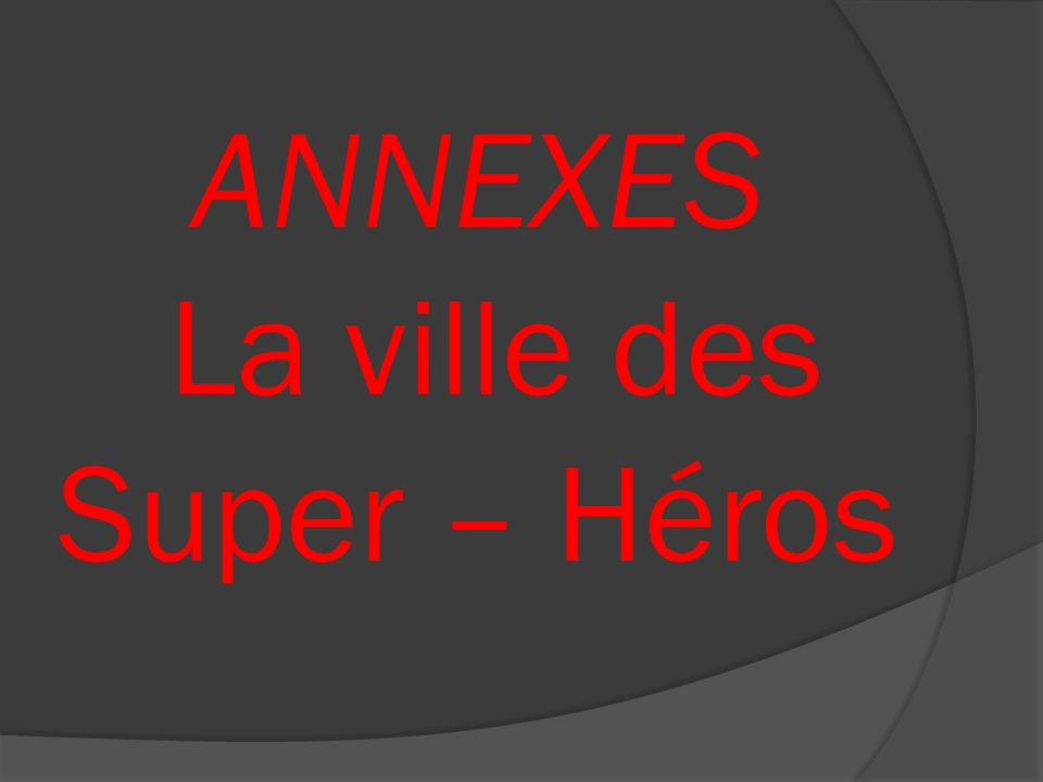 ANNEXES La ville des Super – Héros