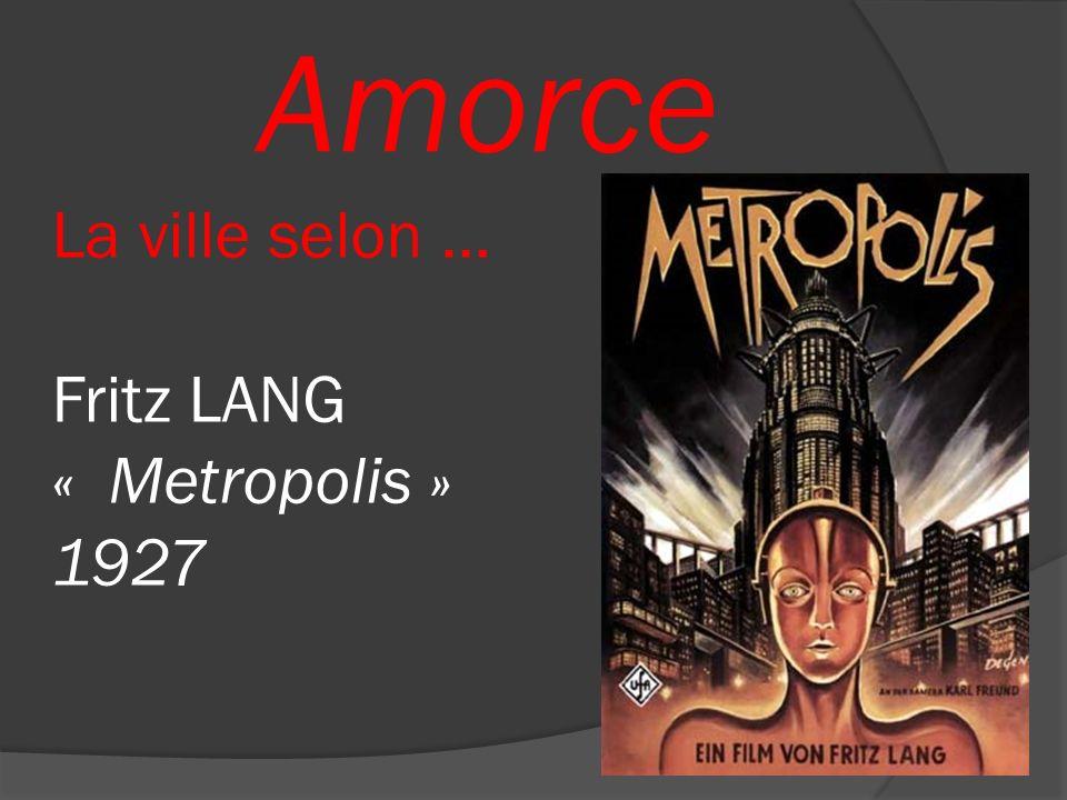 Amorce La ville selon … Fritz LANG « Metropolis » 1927
