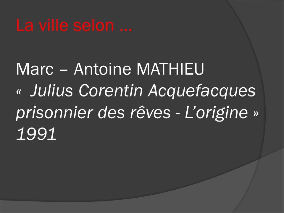 La ville selon … Marc – Antoine MATHIEU « Julius Corentin Acquefacques prisonnier des rêves - Lorigine » 1991