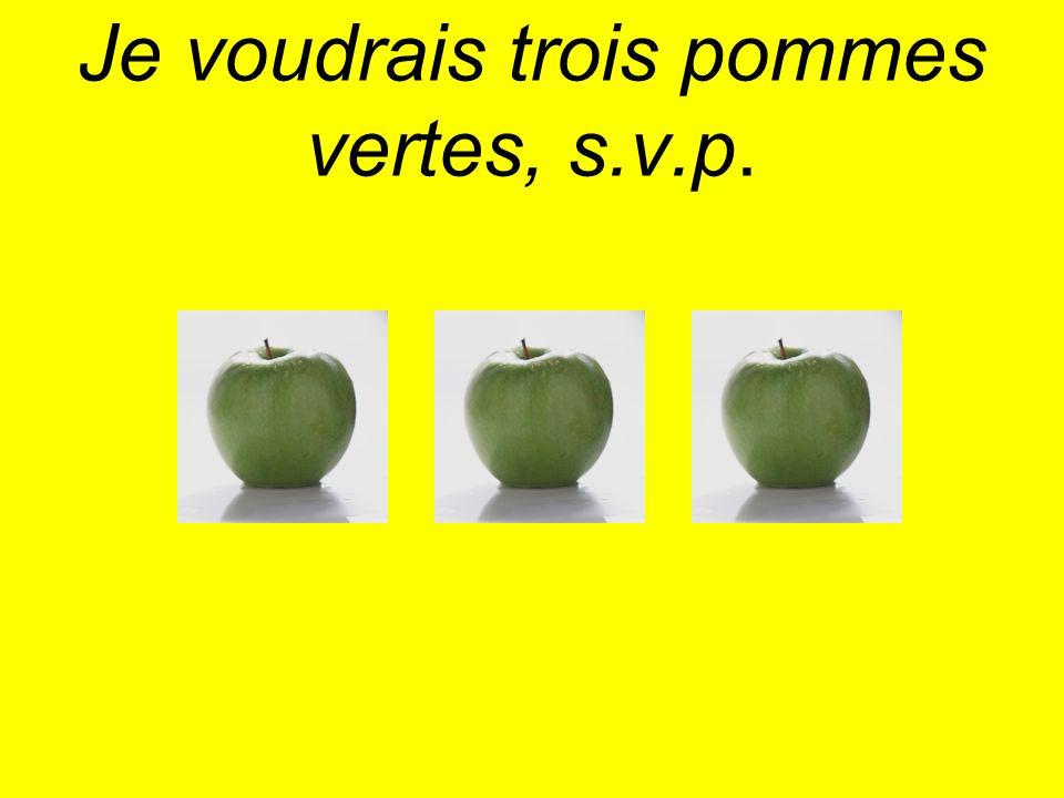 Je voudrais trois pommes vertes, s.v.p.