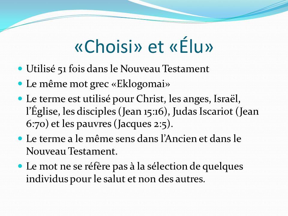 «Choisi» et «Élu» Utilisé 51 fois dans le Nouveau Testament Le même mot grec «Eklogomai» Le terme est utilisé pour Christ, les anges, Israël, lÉglise, les disciples (Jean 15:16), Judas Iscariot (Jean 6:70) et les pauvres (Jacques 2:5).