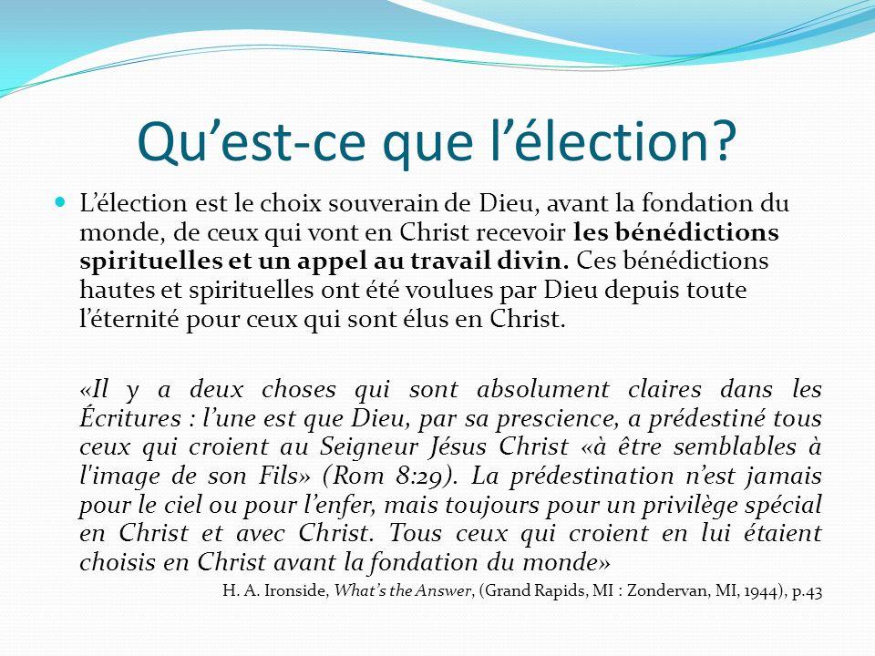 Quest-ce que lélection? Lélection est le choix souverain de Dieu, avant la fondation du monde, de ceux qui vont en Christ recevoir les bénédictions sp
