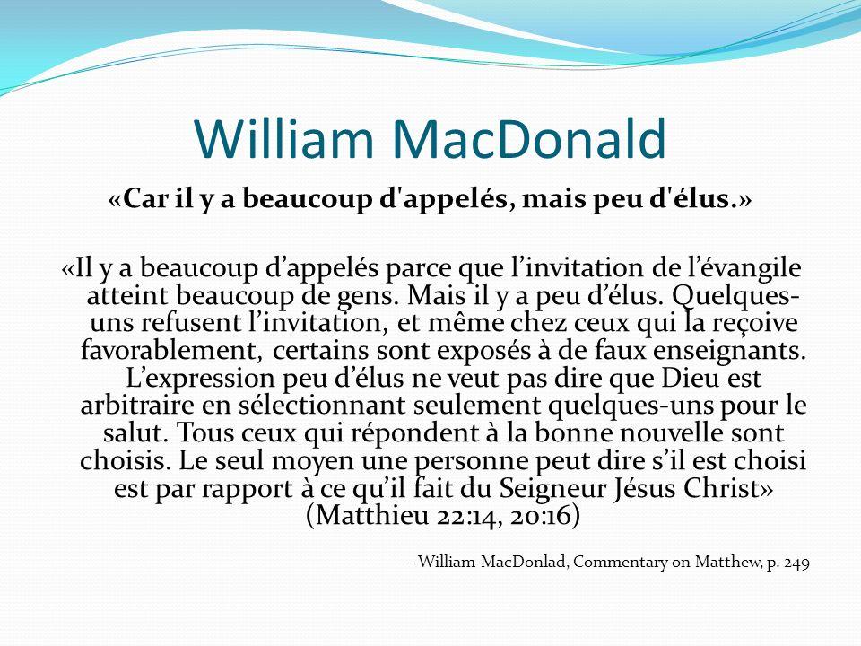 William MacDonald «Car il y a beaucoup d appelés, mais peu d élus.» «Il y a beaucoup dappelés parce que linvitation de lévangile atteint beaucoup de gens.