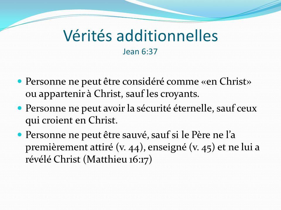 Vérités additionnelles Jean 6:37 Personne ne peut être considéré comme «en Christ» ou appartenir à Christ, sauf les croyants. Personne ne peut avoir l
