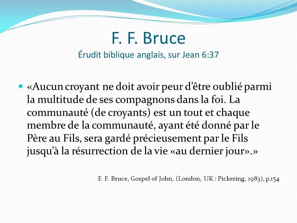 F. F. Bruce Érudit biblique anglais, sur Jean 6:37 «Aucun croyant ne doit avoir peur dêtre oublié parmi la multitude de ses compagnons dans la foi. La