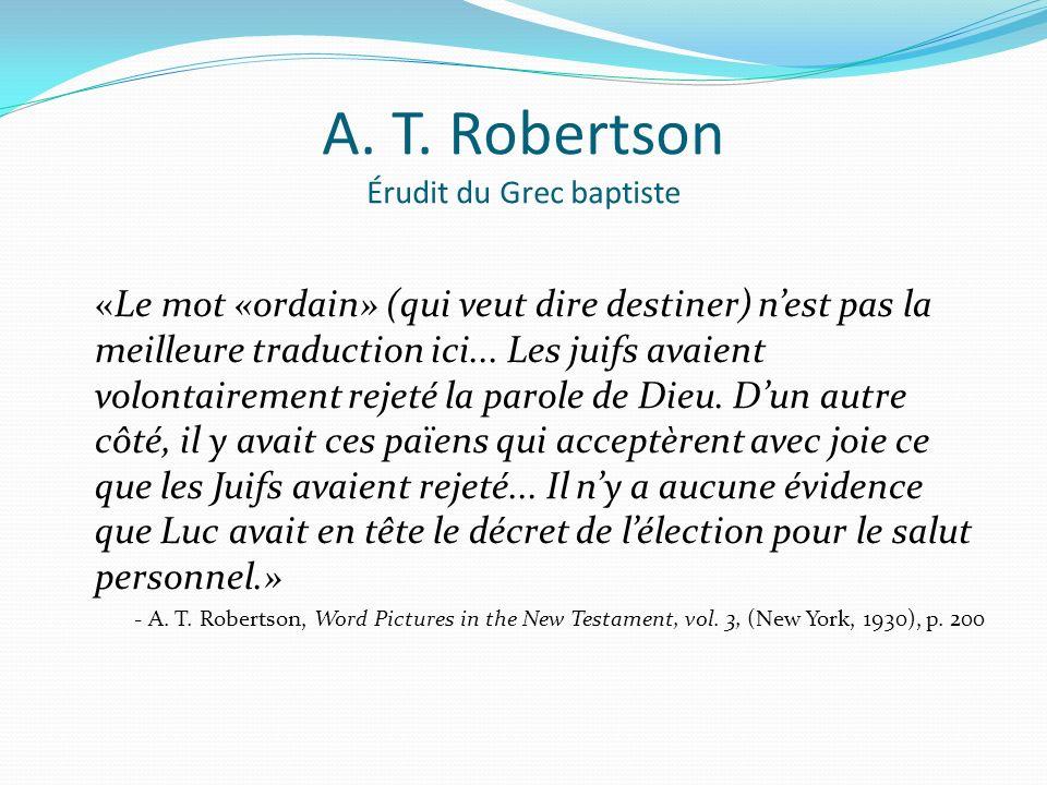 A. T. Robertson Érudit du Grec baptiste «Le mot «ordain» (qui veut dire destiner) nest pas la meilleure traduction ici... Les juifs avaient volontaire