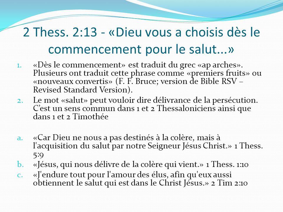 2 Thess. 2:13 - «Dieu vous a choisis dès le commencement pour le salut...» 1. «Dès le commencement» est traduit du grec «ap arches». Plusieurs ont tra