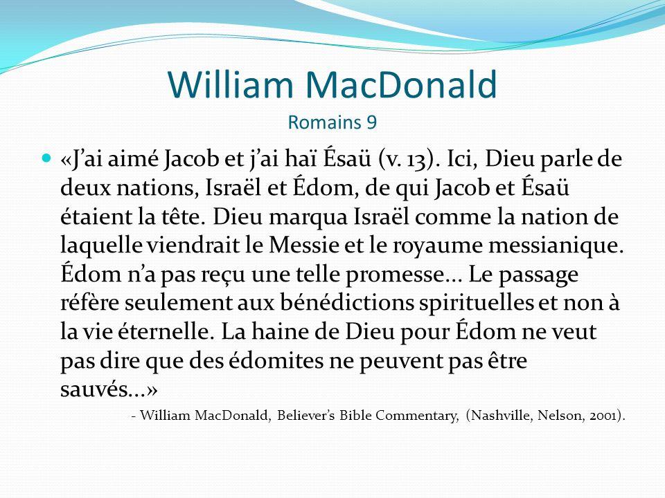 William MacDonald Romains 9 «Jai aimé Jacob et jai haï Ésaü (v. 13). Ici, Dieu parle de deux nations, Israël et Édom, de qui Jacob et Ésaü étaient la