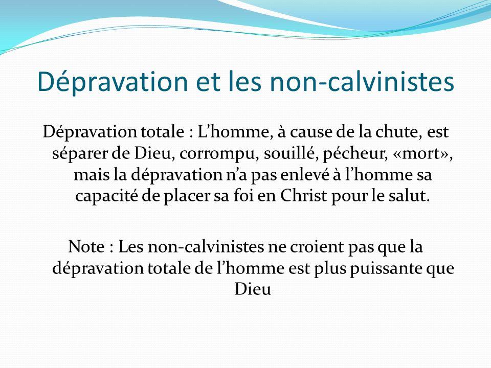 Dépravation et les non-calvinistes Dépravation totale : Lhomme, à cause de la chute, est séparer de Dieu, corrompu, souillé, pécheur, «mort», mais la
