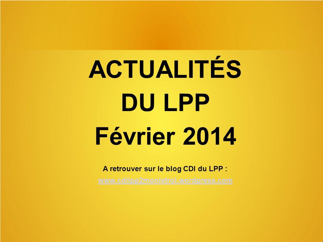 ACTUALITÉS DU LPP Février 2014 A retrouver sur le blog CDI du LPP : www.cdilpp2monistrol.wordpress.com
