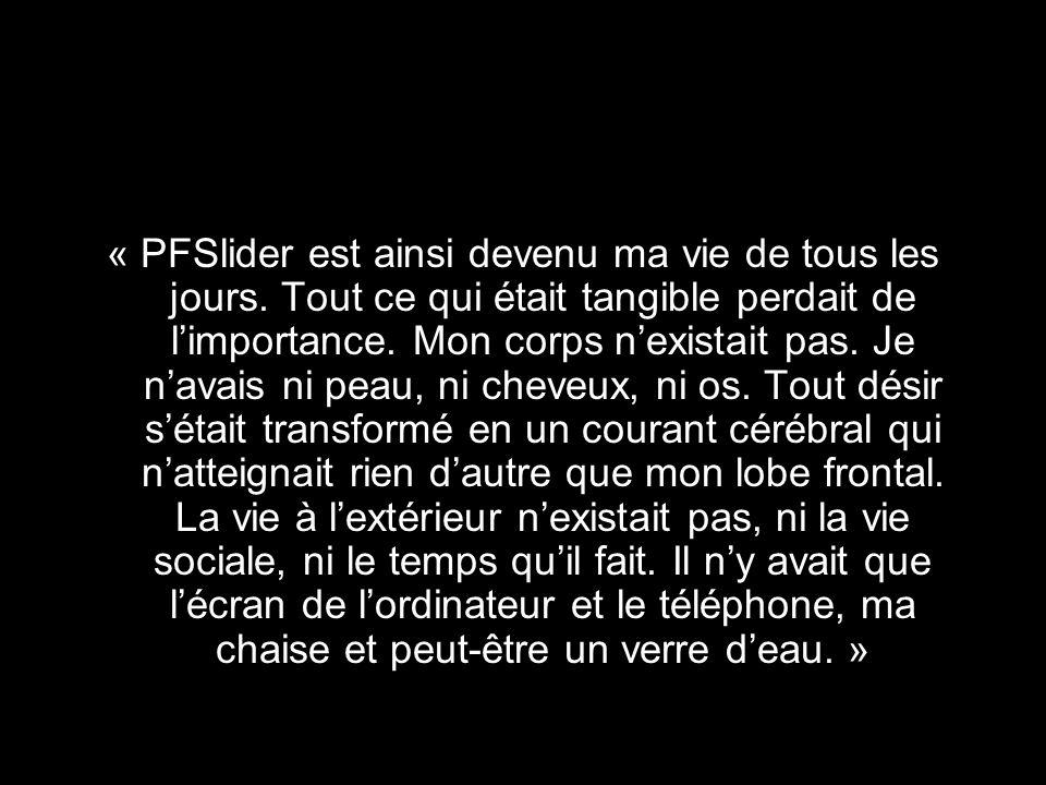 « PFSlider est ainsi devenu ma vie de tous les jours.