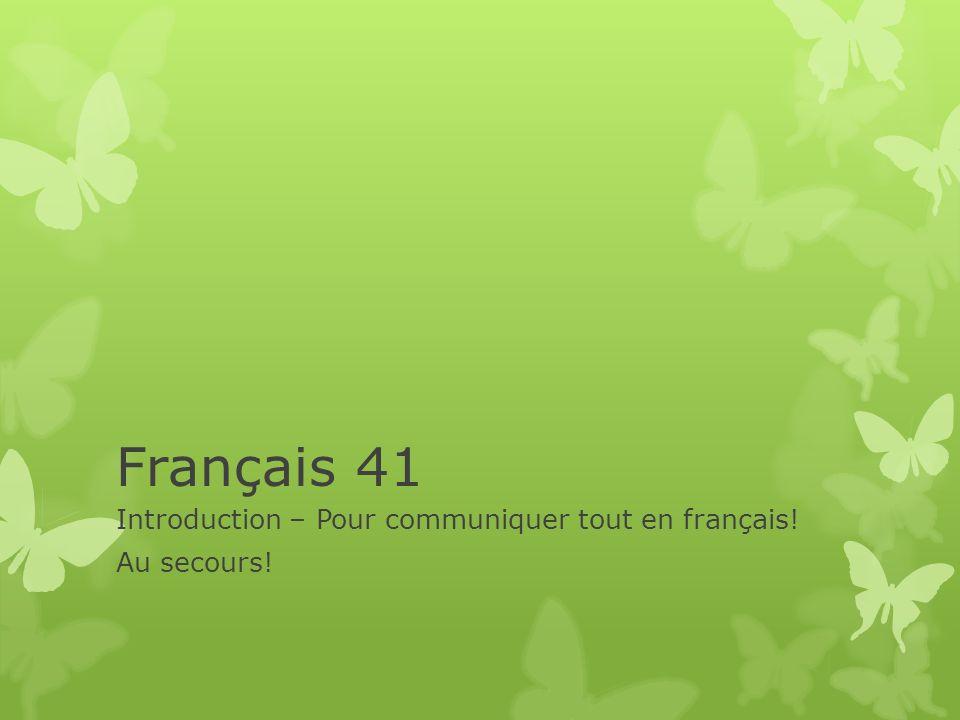 Français 41 Introduction – Pour communiquer tout en français! Au secours!