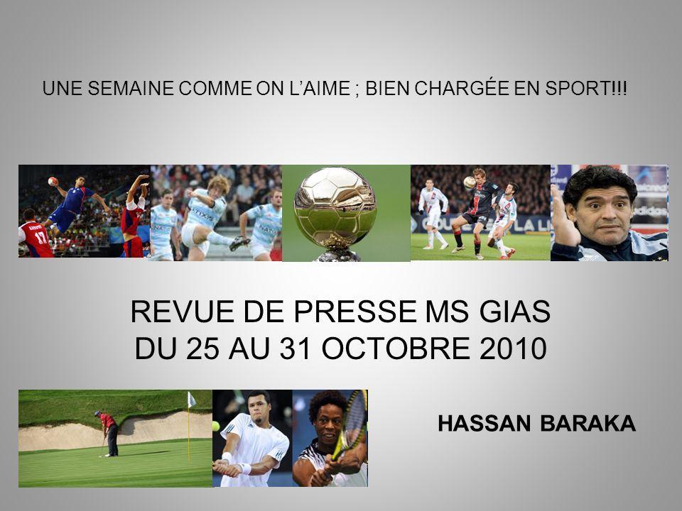 REVUE DE PRESSE MS GIAS DU 25 AU 31 OCTOBRE 2010 HASSAN BARAKA UNE SEMAINE COMME ON LAIME ; BIEN CHARGÉE EN SPORT!!!