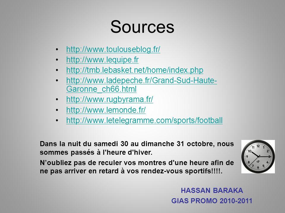 Sources http://www.toulouseblog.fr/ http://www.lequipe.fr http://tmb.lebasket.net/home/index.php http://www.ladepeche.fr/Grand-Sud-Haute- Garonne_ch66.htmlhttp://www.ladepeche.fr/Grand-Sud-Haute- Garonne_ch66.html http://www.rugbyrama.fr/ http://www.lemonde.fr/ http://www.letelegramme.com/sports/football Dans la nuit du samedi 30 au dimanche 31 octobre, nous sommes passés à l heure d hiver.