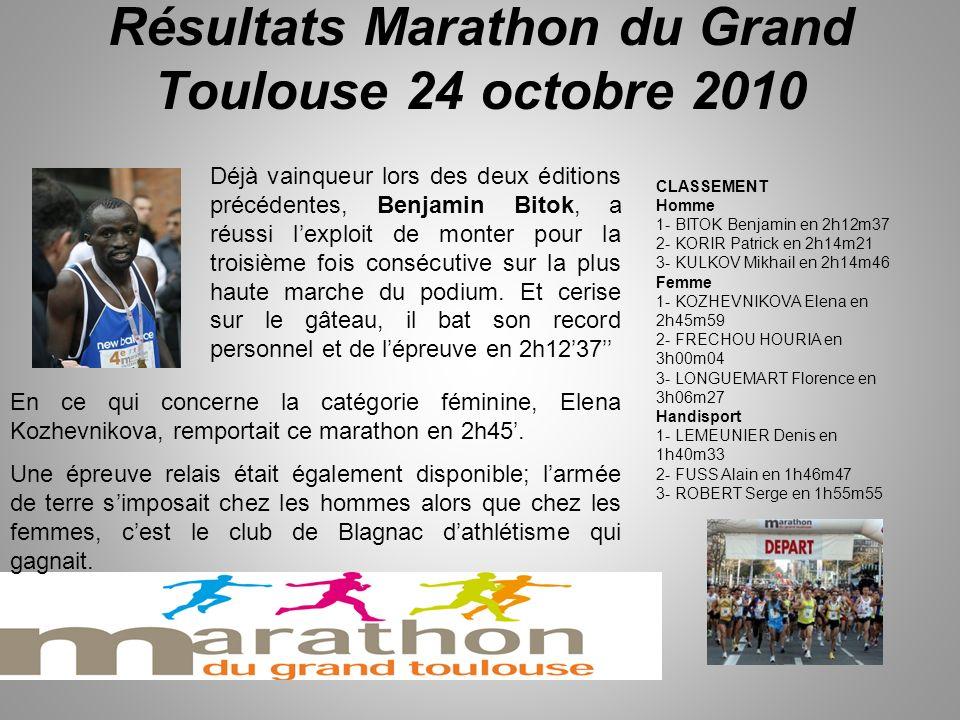 Résultats Marathon du Grand Toulouse 24 octobre 2010 Déjà vainqueur lors des deux éditions précédentes, Benjamin Bitok, a réussi lexploit de monter pour la troisième fois consécutive sur la plus haute marche du podium.