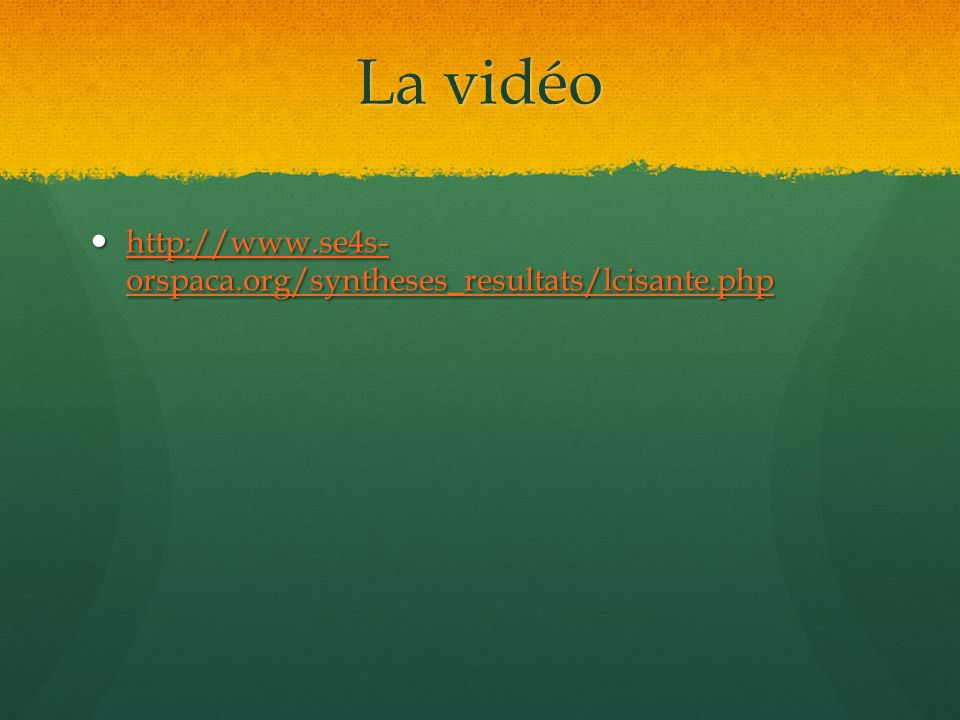 La vidéo http://www.se4s- orspaca.org/syntheses_resultats/lcisante.php http://www.se4s- orspaca.org/syntheses_resultats/lcisante.php http://www.se4s-