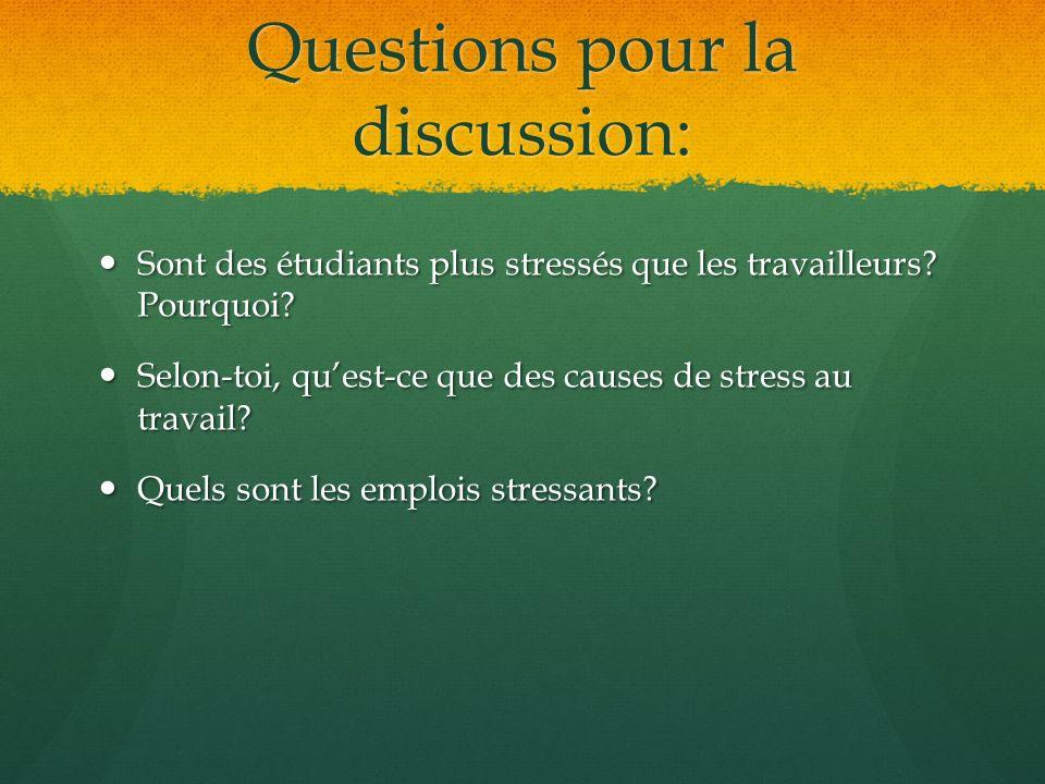 Questions pour la discussion: Sont des étudiants plus stressés que les travailleurs? Pourquoi? Sont des étudiants plus stressés que les travailleurs?