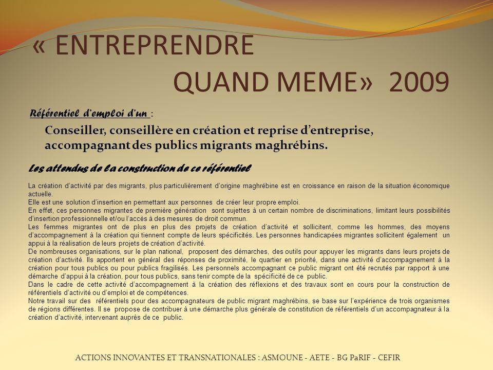 « ENTREPRENDRE QUAND MEME» 2009 Référentiel demploi dun : Conseiller, conseillère en création et reprise dentreprise, accompagnant des publics migrants maghrébins.