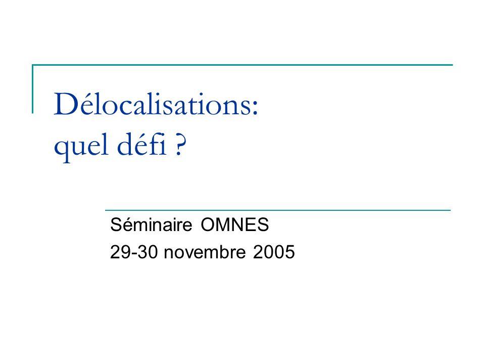 Délocalisations: quel défi ? Séminaire OMNES 29-30 novembre 2005