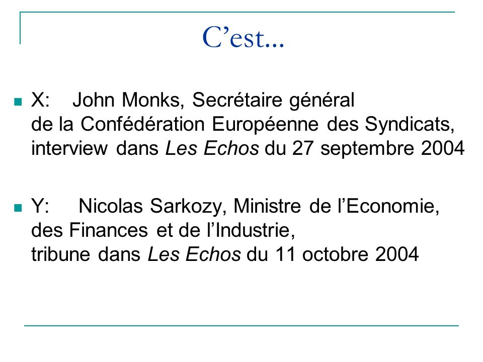 Cest... X: John Monks, Secrétaire général de la Confédération Européenne des Syndicats, interview dans Les Echos du 27 septembre 2004 Y: Nicolas Sarko