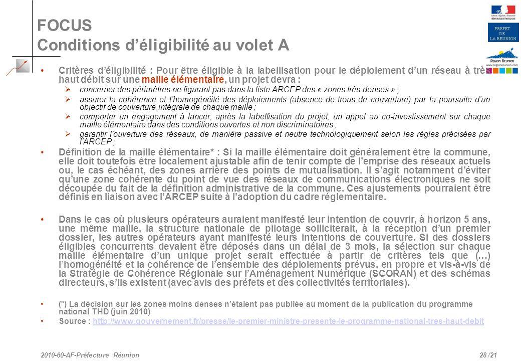/21 FOCUS Conditions déligibilité au volet A Critères déligibilité : Pour être éligible à la labellisation pour le déploiement dun réseau à très haut