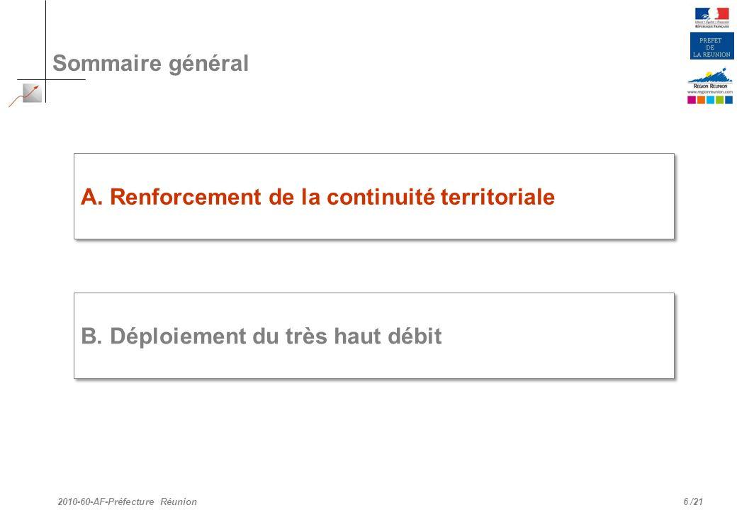 /21 Sommaire général 6 A. Renforcement de la continuité territoriale B. Déploiement du très haut débit 2010-60-AF-Préfecture Réunion